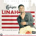 MUSIC: Lehgiz – Linah   Prod. By Dunamis