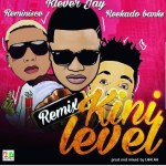 "MUSIC: Klever Jay – ""Kini Level"" (Remix) Ft. Reminisce & Reekado Banks"
