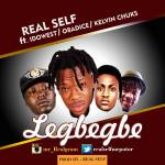 MUSIC:Realself (Mr Real) – Legbegbe Ft Idowest, Obadice & Kelvin Chuks