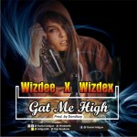 MUSIC: Wizdee X wizdex — Gat me high