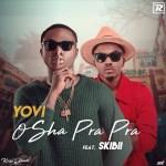 MUSIC: Yovi ft. Skiibii – Osha Pra Pra [Remix] (Prod. by Krizbeatz)