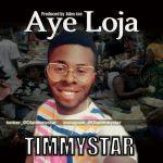 MUSIC: TimmyStar – Ayeloja (Pro. by Adex-ice)