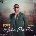 MUSIC: Yovi – Osha Pra Pra