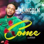 MUSIC: Lincoln – Come