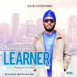 MUSIC: Lawre Blue – Learner (Prod. By Dtonz)
