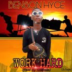 MUSIC: Benson Hyce – Work Hard(Prod By Kon3man)