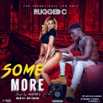 MUSIC: Rugged C – Some More(Prod by Rugged C)