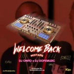 MIXTAPE: Dj Onito X Dj Dopemuzic – Welcome Back Mixtape