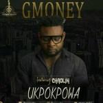 MUSIC: Gmoney ft Chaolin – Ukpokpowa (Pro. by Zik)