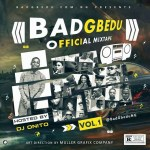(Mixtape) BadGbedu.com.ng – BadGbedu Official Mixtape Vol 1 | @badgbedung