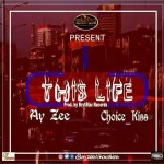 MUSIC: Ay.Zee Ft Choice_kiss — This Life_Prod.by BrytStar