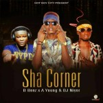 MUSIC: HBC ft. B_benz, A Young & DJ Niyor – Sha Corner