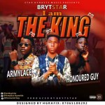 BrytStar Ft. Honoured Guy X Armylace — I Am The King_Prod. By BrytStar