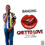 MUSIC: Banging – Ghetto Love