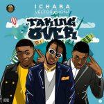 MUSIC: Ichaba ft. Vector x Kona – Taking Over