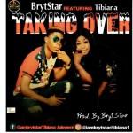 MUSIC: BrytStar Ft. Tibiana — Taking Over_Prod. By BrytStar