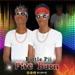 MUSIC: Little Pjj – Fire Burn || @ Little Pjj
