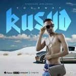 MUSIC: KUSIID – YOUR WAY (PROD. BY BRAVOOR   M&M. BY YOUNG NC)