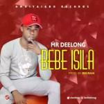 MUSIC: MR Deelong – Bebe Isila