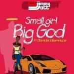MUSIC: DJ Jimmy Jatt Ft. Olamide & Reminisce – Small Girl Big God