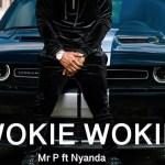 MUSIC: Mr. P – Wokie Wokie Ft. Nyanda