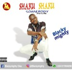 MUSIC: Blacky Mighty — Shaku Shaku Somebody (prod by T9)