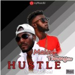 MUSIC: Malox ft Timmy Star – Hustle (Pro. by Eddie gee tango)