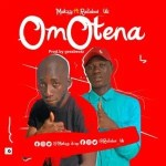 MUSIC: MAKZY- Ft- RUDEBOI_LILI -OMO TENA