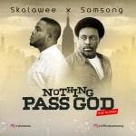 Gospel Music: Skalawee – Nothing Pass God x Samsong