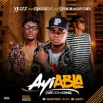 MUSIC: Xkizz — Ayi abia ft Rugged C and Senior Maintain (Prod. By Rugged C)