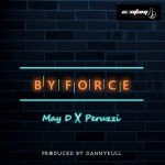 MUSIC: May D – By Force ft. Peruzzi