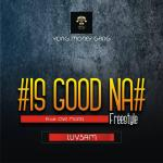 MUSIC: Luvsam – Is Good Na