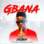 "MUSIC: JuliBoy – ""Gbana"""