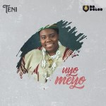 MUSIC: Teni – Uyo Meyo
