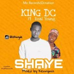 MUSIC: KING DC FT. REAL YOUNG – SHAYE (PROD BY KENNYMIX)