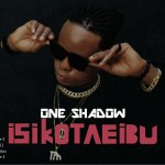 MUSIC: One Shadow – Isikotebu + Obata Osu + Surugede