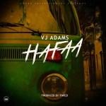 MUSIC: VJ Adams – Hafaa (prod. Tiwezi)