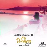MUSIC: Africanjamz X JayGlitz X Rudeboi Lili – My Woman