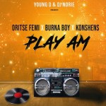MUSIC: Young D & DJ Norie ft. Oritse Femi, Burna Boy, Konshens – Play Am