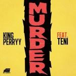MUSIC: King Perryy ft. Teni – Murder