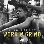MUSIC: King Perryy – Work n' Grind