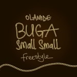 MUSIC: Olamide – Buga Small Small (Freestyle)
