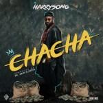 MUSIC: Harrysong – Chacha
