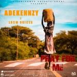 MUSIC: Adekennzy X LRCM Voices – Pray For Me