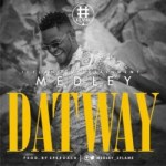 MUSIC: Medley – Dat Way (Prod. Speroach) | @medley_2flame