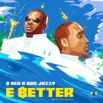 MUSIC: B-Red – E Better ft. Don Jazzy