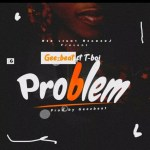 MUSIC: Geezbeat Ft T-Boi – Problem (Prod.by Geezbeat)