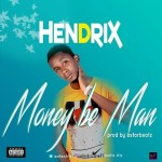 MUSIC: Hendrix – Money Be Man