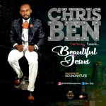 Gospel Music: Chris Ben ft Fesochi – Beautiful Jesus