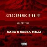 MUSIC: Ceeza Milli X Sarz – Celectronic Riddim (Freestyle)